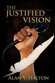 The Justified Vision by Alan V. Halton