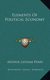 Elements of Political Economy by Arthur Latham Perry