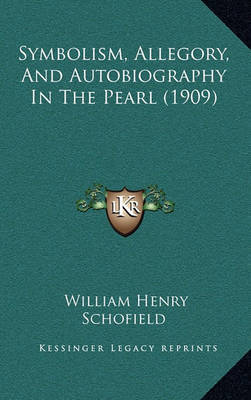 Symbolism, Allegory, and Autobiography in the Pearl (1909) by William Henry Schofield