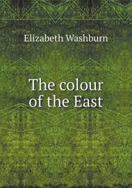 The Colour of the East by Elizabeth Washburn