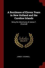 A Residence of Eleven Years in New Holland and the Caroline Islands by James F O'Connell image