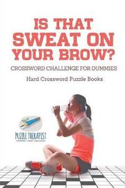 Is That Sweat on Your Brow? Hard Crossword Puzzle Books Crossword Challenge for Dummies by Puzzle Therapist