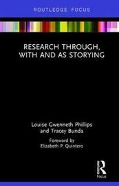 Research Through, With and As Storying by Louise Gwenneth Phillips