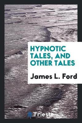 Hypnotic Tales, and Other Tales by James L. Ford