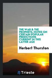 The War & the Prophets; Notes on Certain Popular Predictions Current in This Latter Age by Herbert Thurston image