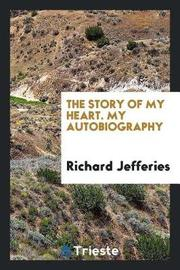 The Story of My Heart. My Autobiography by Richard Jefferies
