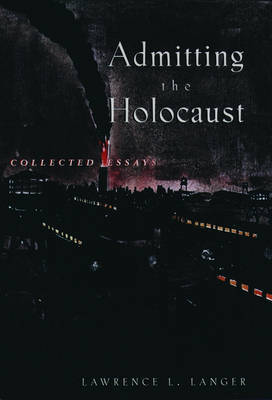 Admitting the Holocaust by Lawrence L Langer image