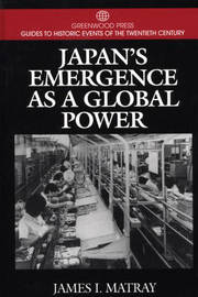 Japan's Emergence as a Global Power by James I. Matray
