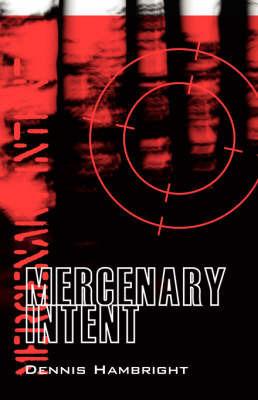 Mercenary Intent by Dennis Hambright
