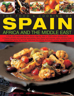 The Food and Cooking of Spain, Africa and the Middle East: Over 330 Traditional Dishes Shown Step by Step in 1400 Colour Photographs - Classic Recipes and Regional Specialities, from Tapas and Mezzes, Spicy, Sizzling Meat Casseroles, and Exotic Sweets by Pepita Aris