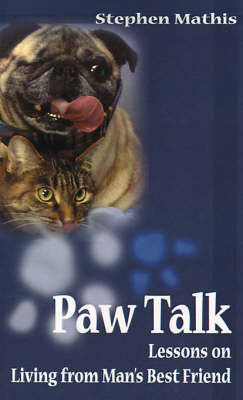 Paw Talk: Lessons on Living from Man's Best Friend by Stephen Mathis
