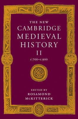 The New Cambridge Medieval History: Volume 2, c.700-c.900