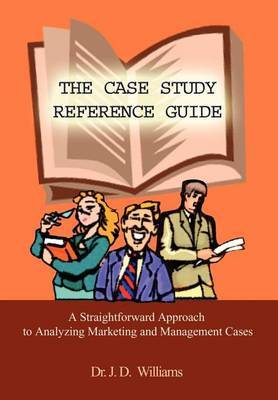 Case Study Reference Guide: A Straightforward Approach to Analyzing Marketing and Management Cases by J.D. Williams image