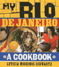 My Rio de Janiero: A Cookbook by Leticia Moreinos Schwartz
