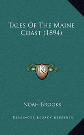 Tales of the Maine Coast (1894) by Professor Noah Brooks