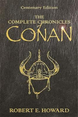 The Complete Chronicles Of Conan by Robert , E. Howard