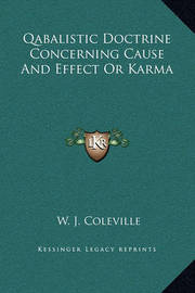 Qabalistic Doctrine Concerning Cause and Effect or Karma by W. J. Coleville