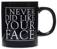 Sourpuss I Never Did Like Your Face Mug