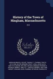 History of the Town of Hingham, Massachusetts by Hingham Hingham