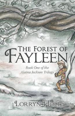 The Forest of Fayleen by Lorryn Holt