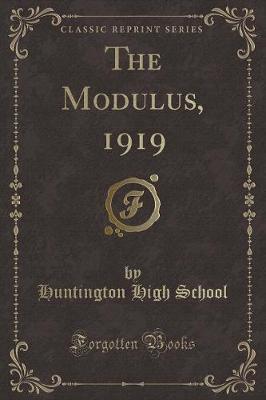 The Modulus, 1919 (Classic Reprint) by Huntington High School