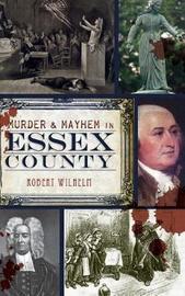 Murder & Mayhem in Essex County by Robert Wilhelm image