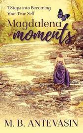 Magdalena Moments by Mb Antevasin