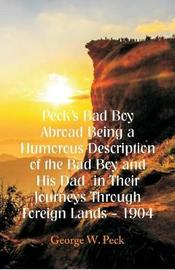 Peck's Bad Boy Abroad Being a Humorous Description of the Bad Boy and His Dad in Their Journeys Through Foreign Lands - 1904 by George , W. Peck