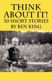 Think about It! 30 Short Stories by Ben King by Ben, King image
