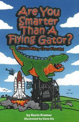 Are You Smarter Than a Flying Gator?: Gator Mikey Over Florida by Kevin Kremer image