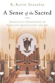 A Sense of the Sacred: Theological Foundations of Sacred Architecture and Art by R. Kevin Seasoltz, OSB image