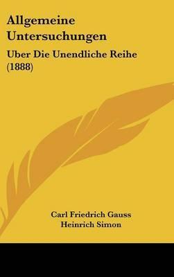 Allgemeine Untersuchungen: Uber Die Unendliche Reihe (1888) by Carl Friedrich Gauss image