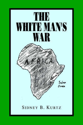 The White Man' S War by Sidney B. Kurtz