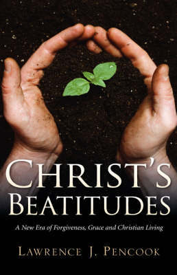 Christ's Beatitudes by Lawrence J Pencook