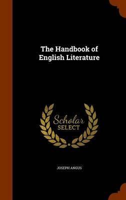 The Handbook of English Literature by Joseph Angus