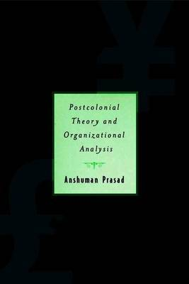 Postcolonial Theory and Organizational Analysis: A Critical Engagement by A Prasad