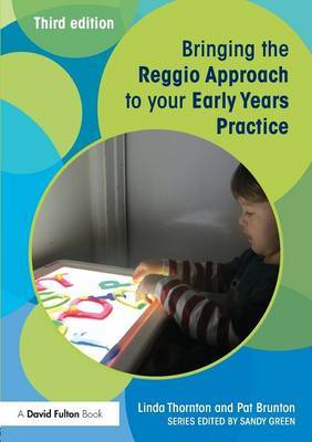 Bringing the Reggio Approach to your Early Years Practice by Linda Thornton