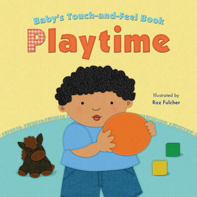 Baby's Touch-And-Feel Book: Playtime by Claire Belmont