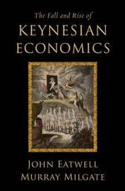 The Fall and Rise of Keynesian Economics by John Eatwell