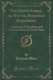 The Happy Family, or Winter Evenings' Enjoyment by Hannah More