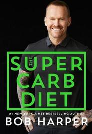 The Super Carb Diet by Bob Harper