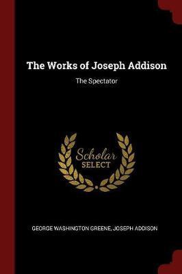 The Works of Joseph Addison by George Washington Greene