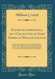 Posthuma Christiana, or a Collection of Some Papers of William Crouch by William Crouch image