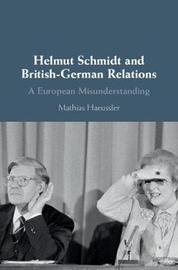 Helmut Schmidt and British-German Relations by Mathias Haeussler