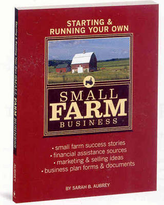 Starting & Running Your Own Small Farm Business by Sarah Beth Aubrey image