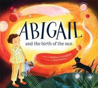 Abigail and the Birth of the Sun by Matthew Cunningham