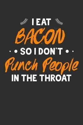 I Eat Bacon So I Don't Punch People In The Throat by Crab Legs