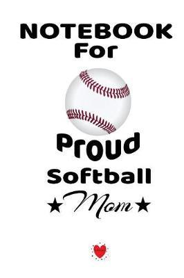 Notebook For Proud Softball Mom by Bill Brady image
