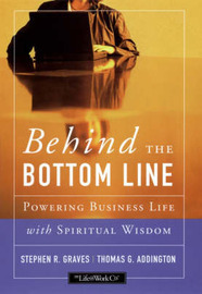 Behind the Bottom Line: Powering Business Life with Spiritual Wisdom by S.R Graves image