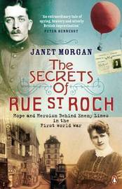 The Secrets of Rue St. Roch: Hope and Heroism Behind Enemy Lines in the First World War by Janet Morgan image